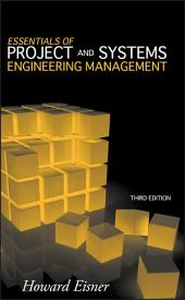 Essentials of Project and Systems Engineering Management: Edition 3