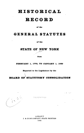 Historical record of the general statutes of the state of New York: from February 1, 1778, to January 1, 1909