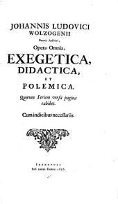 Johannis Ludovici Wolzogenii Baronis Austriaci, Opera Omnia, Exegetica, Didactica, Et Polemica: Wolzogen : 1