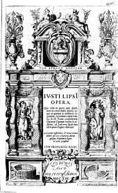 Iusti Lipsi opera, quae velut in partes antè sparsa, nunc in certas classes digesta ; atque in gratiam & vtilitatem legentium... II tomis...