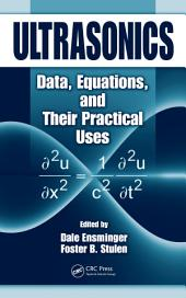 Ultrasonics: Data, Equations and Their Practical Uses