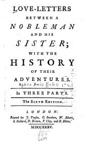 Love-letters Between a Nobleman and His Sister: With the History of Their Adventures ...