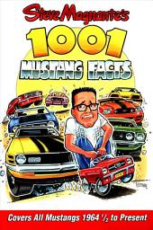 Steve Magnante's 1001 Mustang Facts: Covers All Mustangs 1964-1/2 to Present