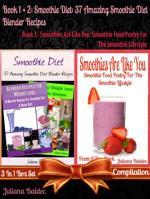 Smoothie Diet: 37 Amazing Smoothie Diet Blender Recipes (Best Smoothie Diet Recipes) + Smoothies Are Like You