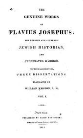 The Genuine Works of Flavius Josephus, the Learned and Authentic Jewish Historian, and Celebrated Warrior: Volume 1