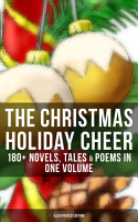 THE CHRISTMAS HOLIDAY CHEER  180  Novels  Tales   Poems in One Volume  Illustrated Edition  PDF
