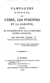 Campagnes de 1813 et de 1814, sur l'Ebre, les Pyrénées et la Garonne, précédées de considérations sur la dernière guerre d'Espagne