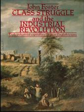 Class Struggle and the Industrial Revolution: Early Industrial Capitalism in Three English Towns