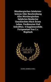 Nürnbergisches Gelehrten-Lexicon oder Beschreibung aller nürnbergischen Gelehrten beyderley Geschlechtes nach ihrem Leben, Verdiensten und Schrifften. 4 Supplementbde. Fortgesetzet von C.C. Nopitsch