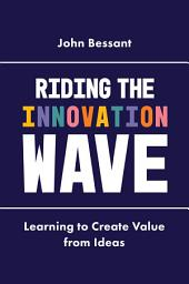 Riding the Innovation Wave: Learning to Create Value from Ideas