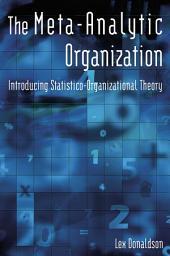 The Meta-Analytic Organization: Introducing Statistico-Organizational Theory: Introducing Statistico-Organizational Theory