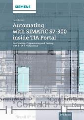 Automating with SIMATIC S7-300 inside TIA Portal: Configuring, Programming and Testing with STEP 7 Professional, Edition 2