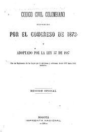 Código civil colombiano expedido por el Congresso de 1873 y adoptado por la Ley 57 de 1887: Con un suplemento de las leyes que lo adicionan y reforman, desde 1887 hasta 1892, inclusive