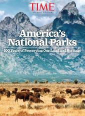 TIME America's National Parks: 100 Years of Preserving Our Land and Heritage
