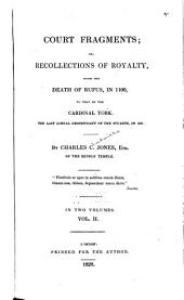 Court Fragments : Or, Recollections of Royalty, from the Death of Rufus in 1100, to that of the Cardinal York, the Last Descendant of the Stuarts in 1807: Volume 2