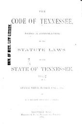 The Code of Tennessee: Being a Compilation of the Statute Laws of the State of Tennessee, of a General Nature, in Force June 1, 1884