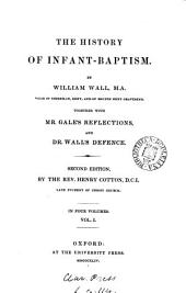 The history of infant-baptism. Together with mr. [J.] Gale's Reflections, and dr. Wall's Defence: Volume 1