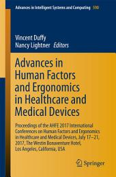 Advances in Human Factors and Ergonomics in Healthcare and Medical Devices: Proceedings of the AHFE 2017 International Conferences on Human Factors and Ergonomics in Healthcare and Medical Devices, July 17–21, 2017, The Westin Bonaventure Hotel, Los Angeles, California, USA