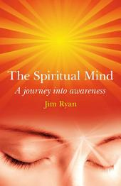The Spiritual Mind: A journey into awareness