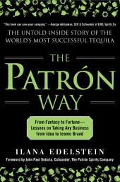 The Patron Way: From Fantasy to Fortune - Lessons on Taking Any Business From Idea to Iconic Brand: From Fantasy to Fortune - Lessons on Taking Any Business From Idea to Iconic Brand