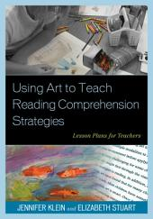 Using Art to Teach Reading Comprehension Strategies: Lesson Plans for Teachers