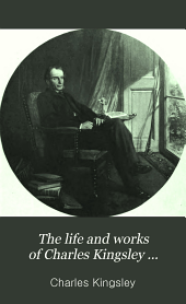The Life and Works of Charles Kingsley ...