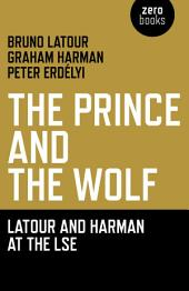The Prince and the Wolf: Latour and Harman at the LSE: The Latour and Harman at the LSE