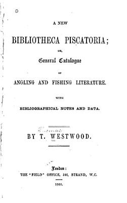 A New Bibliotheca Piscatoria or General Catalogue of Angling and Fishing Literature PDF