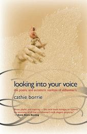 Looking Into Your Voice: The Poetic And Eccentric Realities Of Alzheimer's