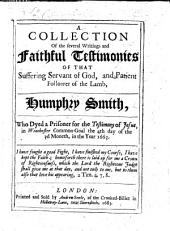 A Collection of the several writings and faithful testimonies of ... H. Smith, etc