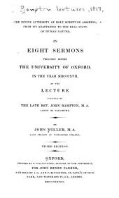 The Divine Authority of Holy Scripture Asserted, from Its Adaptation to the Real State of Human Nature: In Eight Sermons Preached Before the University of Oxford, in the Year MDCCCXVII, at the Lecture Founded by the Late Rev. John Bampton ...