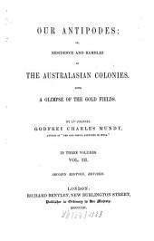 Our antipodes or residence and rambles in the Australasian colonies with a glimpse of the gold fields: In 3 vol, Volume 3