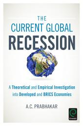 The Current Global Recession: A Theoretical and Empirical Investigation into Developed and BRICS Economies