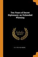 Ten Years of Secret Diplomacy  an Unheeded Warning PDF