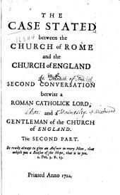 The case stated between the Church of Rome and the Church of England: in a second conversation betwixt a Roman Catholic lord, and a gentleman of the Church of England ...