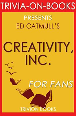 Creativity, Inc.: By Ed Catmull (Trivia-On-Books)