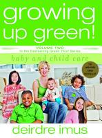 Growing Up Green  Baby and Child Care PDF