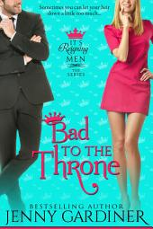 Bad to the Throne: (It's Reigning Men Book 3)