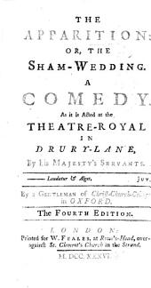 The Apparition; or, the Sham-Wedding. A comedy ... By a Gentleman of Christ Church College in Oxford