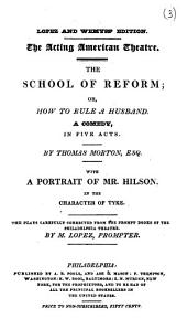 The school of reform; or, How rule a husband, a comedy. Lopez and Wemyss' ed: Volume 3