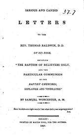 "Serious and Candid Letters to the Rev. Thomas Baldwin, D.D.: On His Book, Entitled ""The Baptism of Believers Only, and the Particular Communion of the Baptist Churches, Explained and Vindicated """