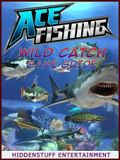 Ace Fishing Wild Catch Game Guide Unofficial