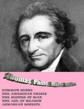 THOMAS PAINE: MAJOR WORKS: COMMON SENSE / THE AMERICAN CRISIS / THE RIGHTS OF MAN / THE AGE OF REASON / AGRARIAN JUSTICE