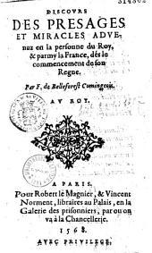 Discours des presages et miracles aduenuz en la personne du roy & parmy la France, dés le commencement de son regne, par F. de Belleforest Comingeois