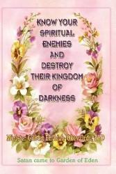 Know Your Spiritual Enemies And Destroy Their Kingdom Of Darkness Book PDF