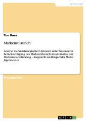 Markenrelaunch: Analyse markenstrategischer Optionen unter besonderer Berücksichtigung des Markenrelaunch als Alternative zur Markenneueinführung – dargestellt am Beispiel der Marke Jägermeister