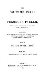 The Collected Works of Theodore Parker: Autobiographical and miscellaneous pieces