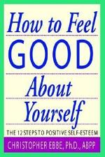 How to Feel Good about Yourself - The 10 Steps to Positive Self Esteem