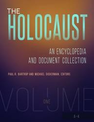 The Holocaust An Encyclopedia And Document Collection 4 Volumes  Book PDF