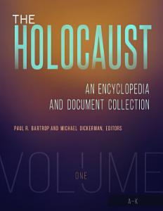 The Holocaust: An Encyclopedia and Document Collection [4 volumes]